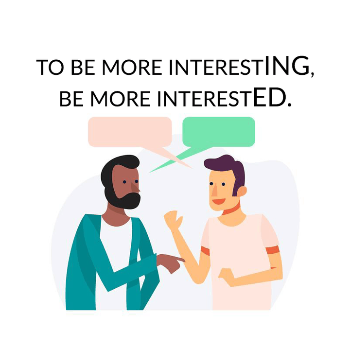 To become more interestING, become more interestED